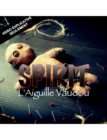 VIDEO SPIRIT - L'AIGUILLE VAUDOU